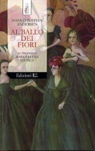 Al ballo dei fiori / Hans Christian Andersen ; adattamento di Giovanna Pecoraro ; illustrazioni di Marjia Lucjia Stupica