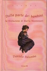 Dalla parte dei bambini : la rivoluzione di Maria Montessori / Daniela Palumbo ; illustrazioni di Vanna Vinci