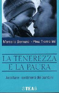La tenerezza e la paura : ascoltare i sentimenti dei bambini / Marcello Bernardi, Pina Tromellini