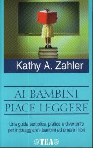 Ai bambini piace leggere / Kathy A. Zahler ; traduzione di Alessandro Zabini