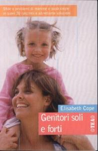 Genitori soli e forti / Elisabeth Cope ; traduzione di Vera Colombo