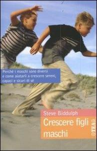 Crescere figli maschi / Steve Biddulph ; traduzione di Roberta Stabilini ; illustrazioni di Paul Stanish