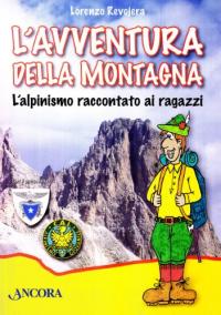 L'avventura della montagna : l'alpinismo raccontato ai ragazzi / Lorenzo Revojera ; vignette di Carlo Carlini ; con il patrocinio del Club Alpino Italiano ; presentazioni di Annibale Salsa, Aldo Scorsoglio