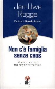 Non c'è famiglia senza caos / di Jan-Uwe Rogge ; traduzione di Eleonora Servalli