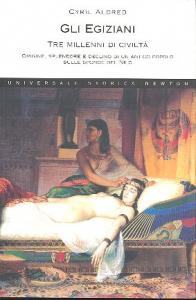 Gli egiziani tre millenni di civiltà : origine, splendore e declino di un antico popolo sulle sponde del Nilo / Cyril Aldred