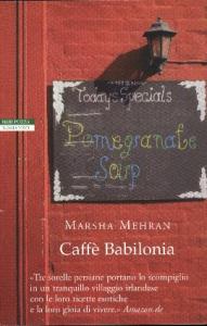 Caffè Babilonia / Marsha Mehran ; traduzione di Adelaide Cioni