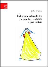 Il disegno infantile tra normalità, disabilità e psichiatria / Giulia Savarese