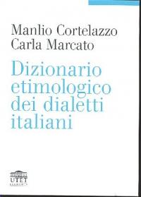 Dizionario etimologico dei dialetti italiani / Manlio Cortelazzo, Carla Marcato