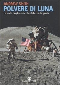 Polvere di Luna : La storia degli uomini che sfidarono lo Spazio / Andrew Smith ; traduzione di Irene Piccini