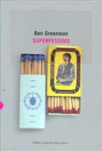 Superpessimo / Ben Greenman ; a cura di Laurence Onge ; con un'introduzione, un'interfazione e una postfazione di Laurence Onge ; traduzione di Giuseppe Iacobaci