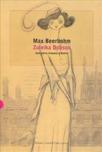 Zuleika Dobson : ovvero una storia d'amore a Oxford / Max Beerbohm ; traduzione di Ettore Capriolo ; introduzione di Aldo Tagliaferri