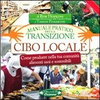 Cibo locale : come produrlo nella tua comunità : manuale pratico per un'alimentazione sana e sostenibile / Tamzin Pinkerton, Rob Hopkins