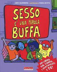Sesso è una parola buffa : un libro sul corpo, i sentimenti e te! / Cory Silverberg e Fiona Smyth ; traduzione di Daniela Magnoni
