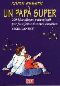 Come essere un papà super/ Vicki Lansky