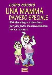 Come essere una mamma davvero speciale / Vicki Lansky