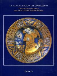 La maiolica italiana del Cinquecento