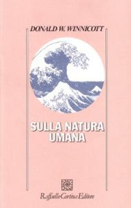 Sulla natura umana / Donald W. Winnicott ; edizione italiana a cura di Renata De Benedetti Gaddini