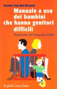 Manuale a uso dei bambini che hanno genitori difficili / Jeanne Van den Brouck ; prefazione di François Dolto