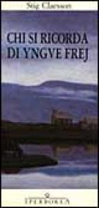Chi si ricorda di Yngve Frej / [di Stig Claesson] ; introduzione di Carmen Giorgetti Cima