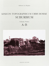 Lexicon topographicum urbis Romae : Suburbium / [direttore del comitato scientifico] Adriano La Regina. 1: A-B