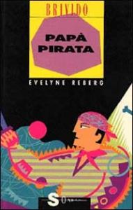 Papà pirata / Evelyne Reberg ; illustrazioni di Lorena Munforti
