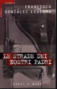 Le strade dei nostri padri / Francisco Gonzalez Ledesma ; traduzione di Alfredo Colitto