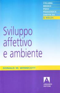 Sviluppo affettivo e ambiente : studi sulla teoria dello sviluppo affettivo / D. W. Winnicott
