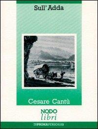 Sull'Adda : a piedi dalle sorgenti al Po / Cesare Cantù