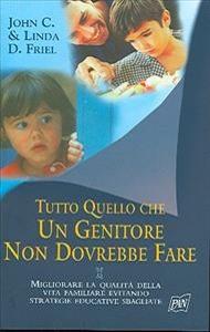Tutto quello che un genitore non dovrebbe fare / John C. Friel & Linda D. Friel