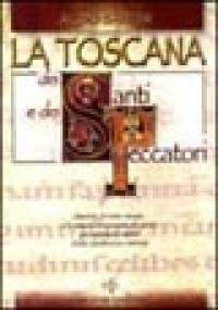 La Toscana dei santi e dei peccatori