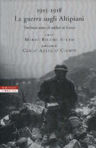 1915-1918 : la guerra sugli altipiani : testimonianze di soldati al fronte / a cura di Mario Rigoni Stern ; prefazione di Carlo Azeglio Ciampi