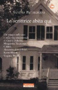 La scrittrice abita qui / Sandra Petrignani