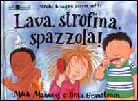 Lava, strofina, spazzola! : perchè bisogna essere puliti / Mick Manning e Brita Granström