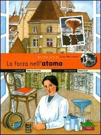 La forza nell'atomo : la vera vita di Lise Meitner / scritto da Simona Cerrato ; illustrato da Anna Curti ; con un'intervista di Sylvie Coyaud a Gemma Testera