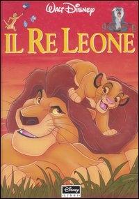 Il re leone / Walt Disney ; [hanno collaborato Giovanna Zoboli e Massimo Scotti]