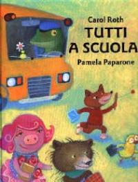 Tutti a scuola! / testo di Carol Roth ; illustrato da Pamela Paparone e tradotto da Lucio Angelini