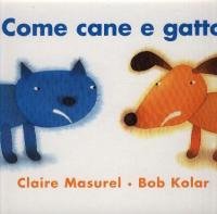 Come cane e gatto / testo di Claire Masurel ; illustrato da Bob Kolar e tradotto da Alessandra Valtieri