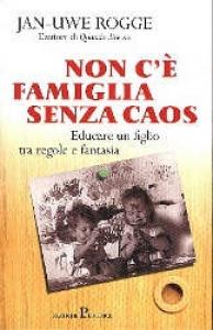 Non c'è famiglia senza caos / Jan-Uwe Rogge ; traduzione di Eleonora Servalli