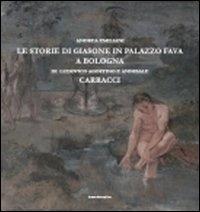 Le storie di Giasone in palazzo Fava a Bologna di Ludovico Agostino e Annibale Carracci / Andrea Emiliani