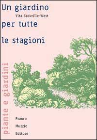 Un giardino per tutte le stagioni / Vita Sackville-West ; presentazione di Ippolito Pizzetti