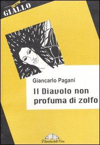 Il diavolo non profuma di zolfo / Giancarlo Pagani