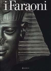 I faraoni / a cura di Christiane Ziegler