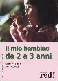 Il mio bambino da 2 a 3 anni / Marilyn Segal, Don Adcock