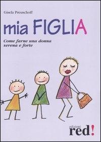 Mia figlia : come farne una donna serena e forte / Gisela Preuschoff