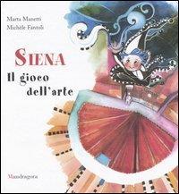 Siena : il gioco dell'arte / illustrazioni di Marta Manetti ; testi di Michèle Fantoli