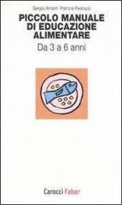 Piccolo manuale di educazione alimentare : da 3 a 6 anni / Sergio Amarri, Patrizia Pedrazzi