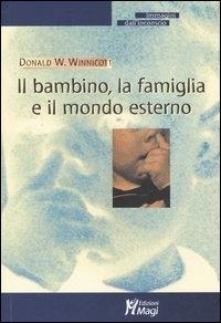 Il bambino, la famiglia e il mondo esterno / Donald W. Winnicott