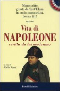 Manoscritto giunto da Sant'Elena in modo sconosciuto, Londra 1817, ovvero Vita di Napoleone scritta da lui medesimo