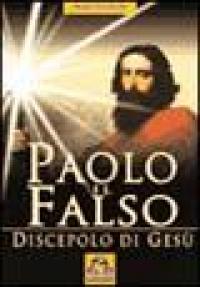 Paolo il falso discepolo di Gesù