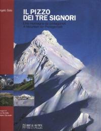 Il Pizzo dei Tre Signori : una montagna da protagonisti / Angelo Sala ; immagini di Luca Beretta e Stefano Giussani